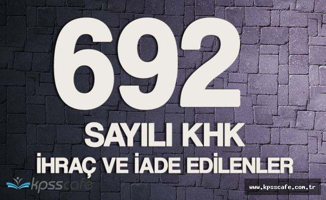 692 Sayılı İhraç ve İade KHK'sı Yayımlandı! ( 692 Sayılı KHK ile Göreve İade Edilenler ve İhraç Edilenler)
