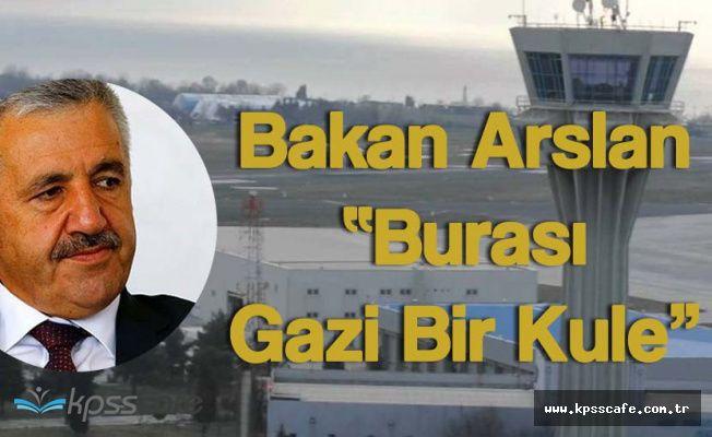 Ulaştırma Bakanı Arslan Atatürk Havalimanı Trafik Kontrol Kulesinde 'Burası Gazi Bir Kule'