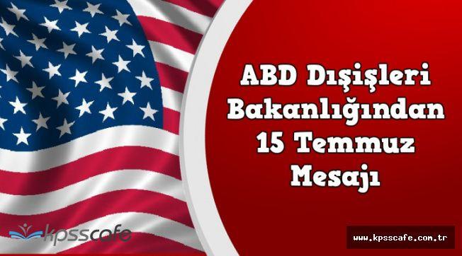 ABD Dışişlerinden 15 Temmuz Darbe Girişimi Mesajı