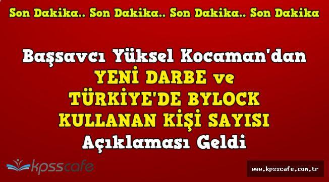 Başsavcı'dan Yeni Darbe ve Türkiye'deki ByLock'çu Sayısı Açıklaması Geldi