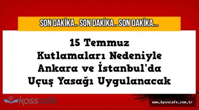 Ankara ve İstanbul'da 15 Temmuz Nedeniyle Uçuş Yasağı Uygulanacak