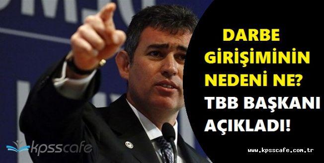 Türkiye Barolar Birliği Başkanı 15 Temmuz Kalkışmasının Nedenini Açıkladı!
