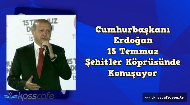 Cumhurbaşkanı Erdoğan 15 Temmuz Şehitler Köprüsünde Açıklamalarda Bulundu