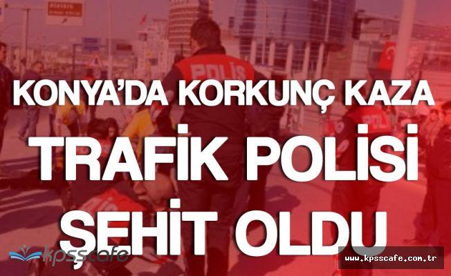 Konya'da Korkunç Kaza ! Minibüsün Çarptığı Trafik Polisi Şehit Oldu