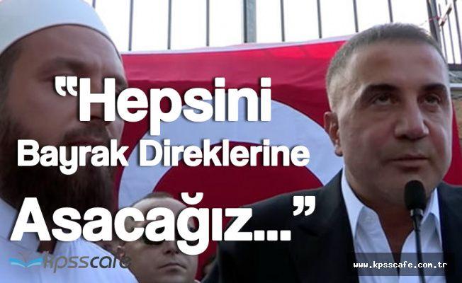 """Sedat Peker 'Hepsini Bayrak Direklerine, Ağaçlara Asacağız"""""""