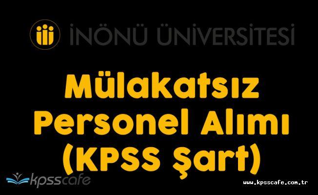 İnönü Üniversitesi KPSS Puanlarıyla Sözleşmeli Personel Alacak ( Mülakat Şartı Yok)