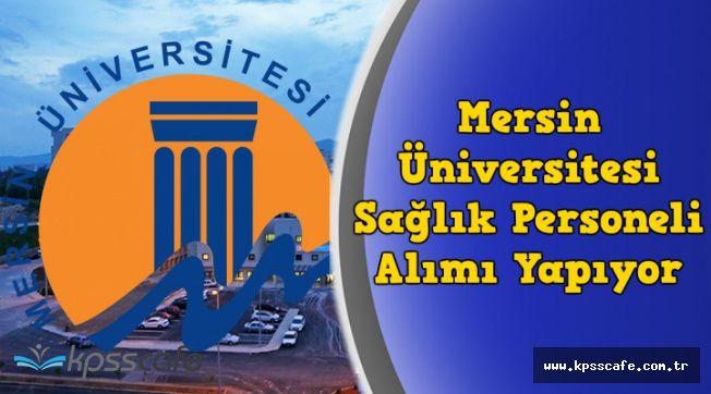 Mersin Üniversitesi Sağlık Personeli Alımı Başvuruları Başladı