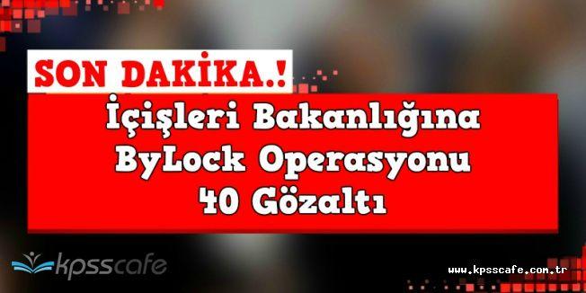 İçişleri Bakanlığına FETÖ Operasyonu: ByLock'çu 40 Kişi Gözaltına Alındı