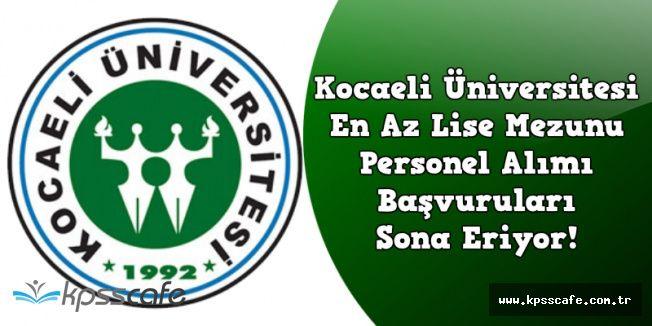 Kocaeli Üniversitesi En Az Lise Mezunu Personel Alımı Başvurusunda Son Gün