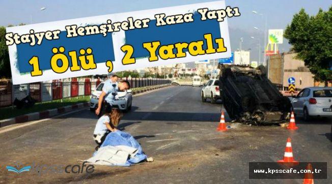 Antalya'da Stajyer Hemşireler Feci Kaza Yaptı: 1 Ölü , 2 Yaralı