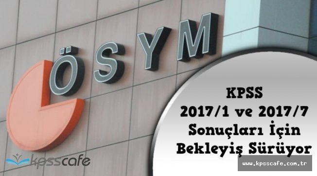 KPSS 2017/6'yı Açıklayan ÖSYM KPSS 2017/1 ve 2017/7 Sonuçlarını Ne Zaman Açıklayacak?
