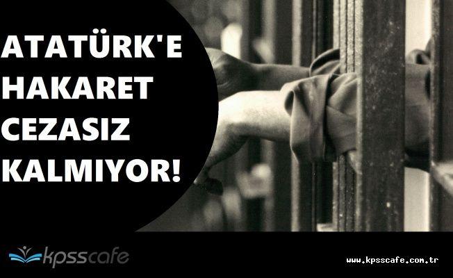 Atatürk'e Hakaret Etmişti! Hapis Cezası Belli Oldu
