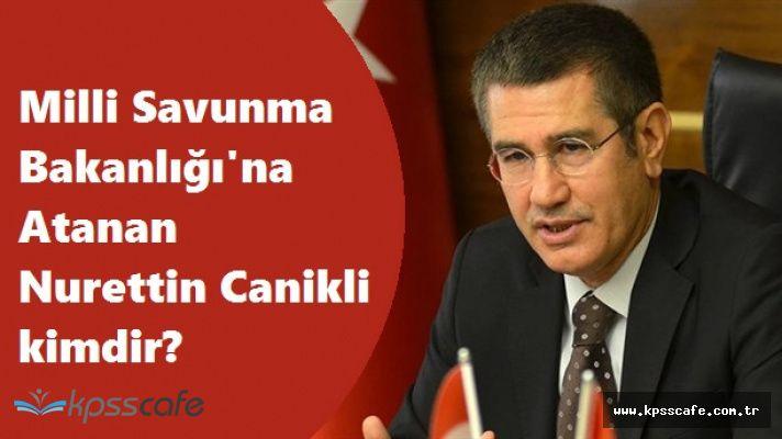 Başbakan Yardımıcılığı'ndan Milli Savunma Bakanlığı'na Atanan Nurettin Canikli kimdir?