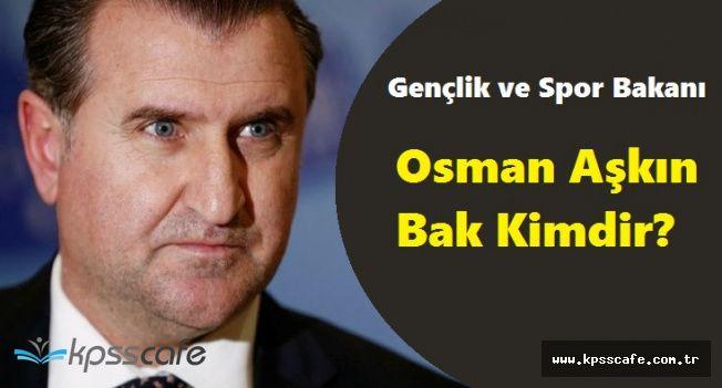 Yeni Gençlik ve Spor Bakanımız Osman Aşkın Bak Oldu! Osman Aşkın Bak Kimdir?