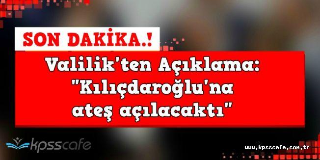 Valilik'ten Son Dakika Açıklaması: Kılıçdaroğlu'na Ateş Edeceklerdi