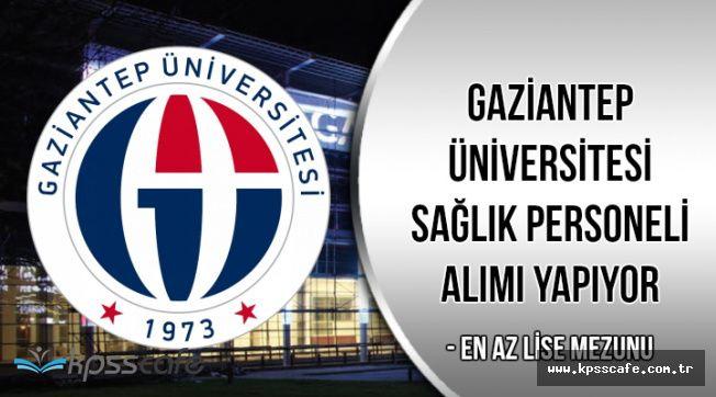Gaziantep Üniversitesi En Az Lise Mezunu Sağlık Personeli Alım İlanı
