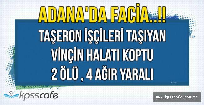 Adana'da Vinç Halatı Koptu: 2 Taşeron İşçi Öldü , 4 İşçi Ağır Yaralı