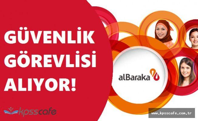 Albaraka Türk Katılım Bankası En Az Lise Mezunu Güvenlik Görevlisi Alacak