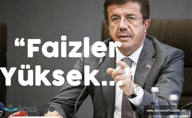 Ekonomi Bakanı'ndan Faiz Açıklaması ' Olması Gerekenden Yüksek'