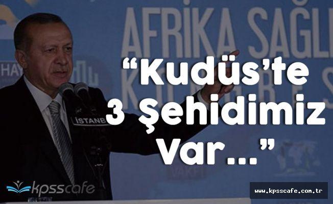 """Cumhurbaşkanı Erdoğan:""""Kudüs'te Üç Şehidimiz Var"""""""