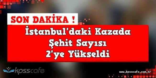 İstanbul'daki Kazadan Acı Haber: Şehit Sayısı 2'ye Yükseldi