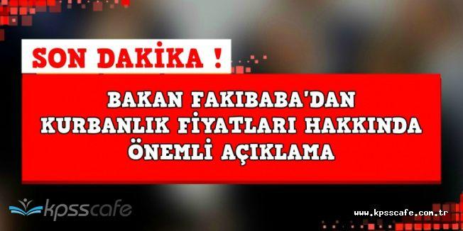 Bakan Fakıbaba'dan Kurbanlık Fiyatları Hakkında Önemli Açıklama: