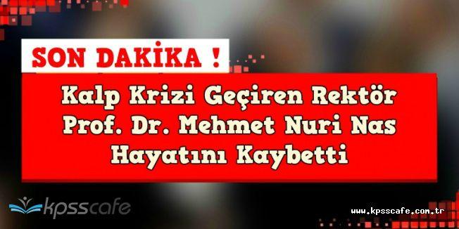 Kalp Krizi Geçiren Rektör Prof. Dr. Mehmet Nuri Nas Hayatını Kaybetti