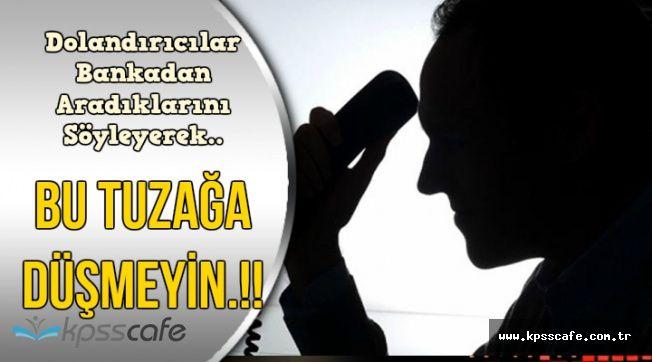 Telefon Dolandırıcıların Yeni Yöntemine Dikkat: Bankadan Aradıklarını Söyleyip..