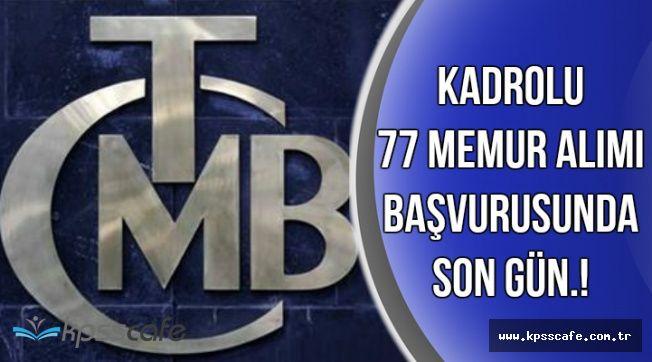Merkez Bankası Kadrolu 77 Memur Alımı Başvurusu İçin Son Gün !