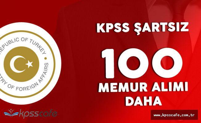Dışişleri Bakanlığı KPSS Şartsız 100 Memur Daha Alacak! Duyuru Bekleniyor