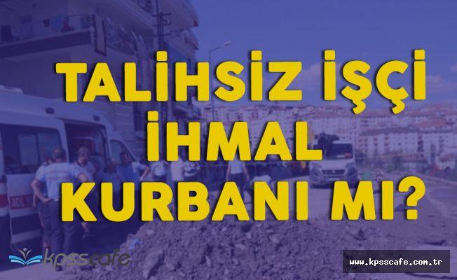 Ankara'da Korkunç Kaza! Göçük Altında Kalan İşçi Hayatını Kaybetti