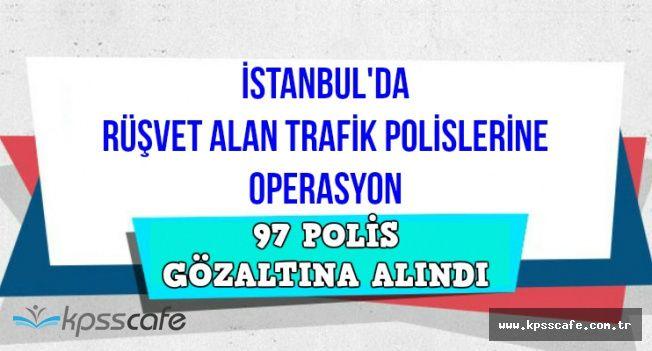 İstanbul'da Polislere Dev Operasyon: Rüşvet Alan 97 Polis Gözaltına Alındı