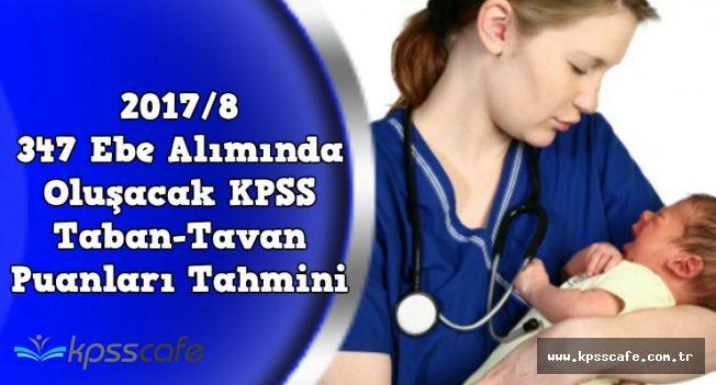 2017/8 347 Ebe Alımı Tercihleri İçin KPSS Taban-Tavan Puan Tahmini