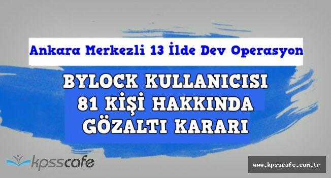 Ankara Merkezli 13 İlde Dev ByLock Operasyonu: 81 Gözaltı