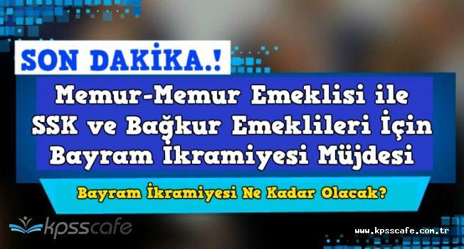 Memur ve Memur Emeklisi ile SSK ve Bağ-Kur Emeklilerine Bayram İkramiyesi Müjdesi (İkramiye Ne Kadar?