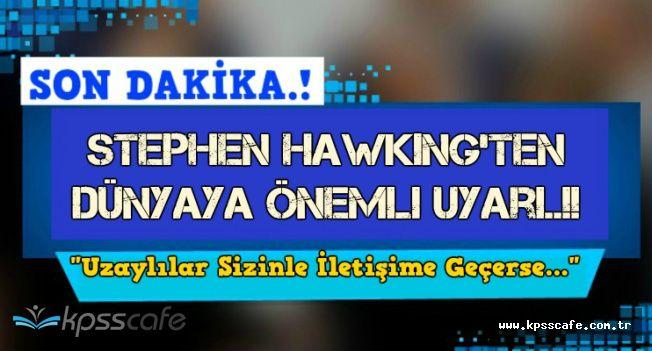 """Stephen Hawking'ten Önemli Uyarı: """"Uzaylılar Sizinle İletişime Geçerse.."""""""
