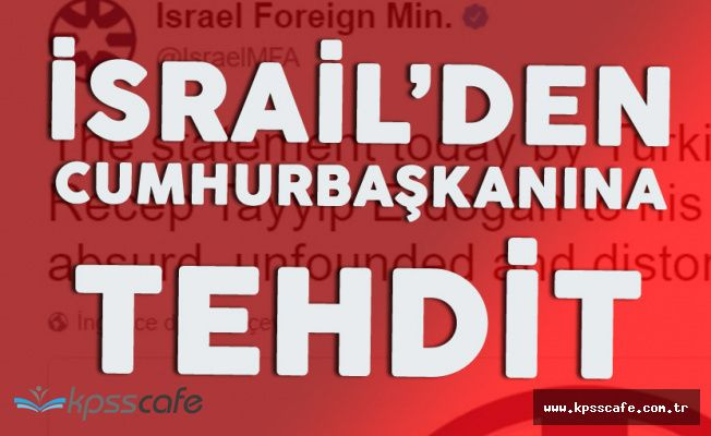 İsrail'den Cumhurbaşkanı Erdoğan'a Küstah Tehdit