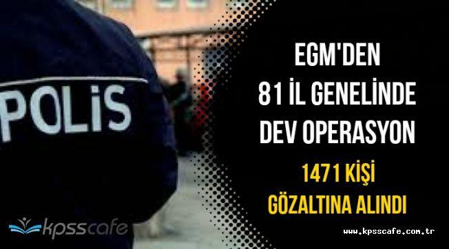 EGM'den 81 İlde Dev Operasyon: Bin 471 Kişi Gözaltına Alındı