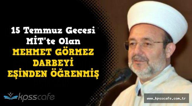 Darbe Gecesi MİT'te Olan Mehmet Görmez Darbeyi Eşinden Öğrenmiş