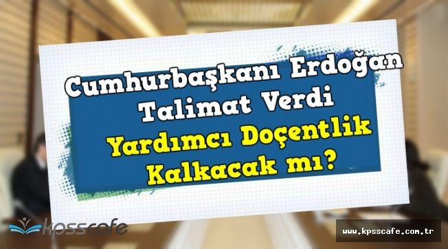 Cumhurbaşkanı Erdoğan Talimat Verdi: Yardımcı Doçentlik Kalkacak mı?