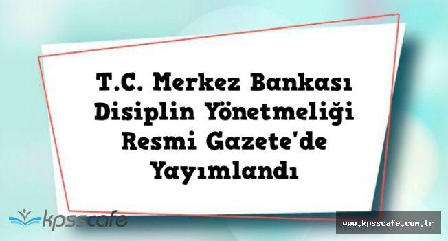 Merkez Bankası Disiplin Yönetmeliği 27 Temmuz Tarihli Resmi Gazetede