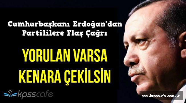 """Cumhurbaşkanı Erdoğan'dan AK Partili Milletvekillerine Flaş Çağrı: """"Yorulan Çekilsin"""""""