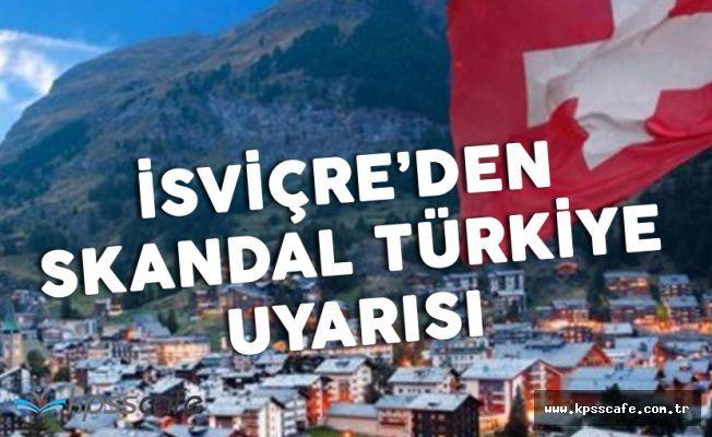 İsviçre'den Skandal 'Türkiye Uyarısı'