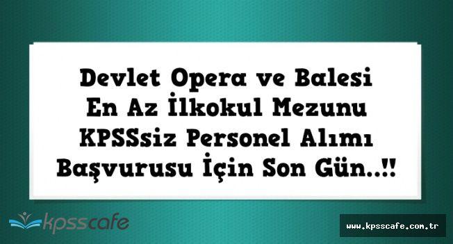 Devlet Opera ve Balesi Personel Alımı Başvurusu İçin Son Gün (En Az İlkokul Mezunu)
