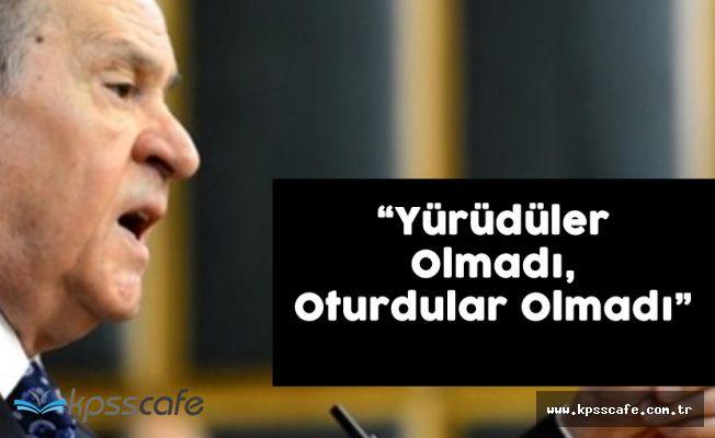 """Bahçeli'den CHP'ye 'Yürütüler Olmadı, Oturdular Olmadı"""""""