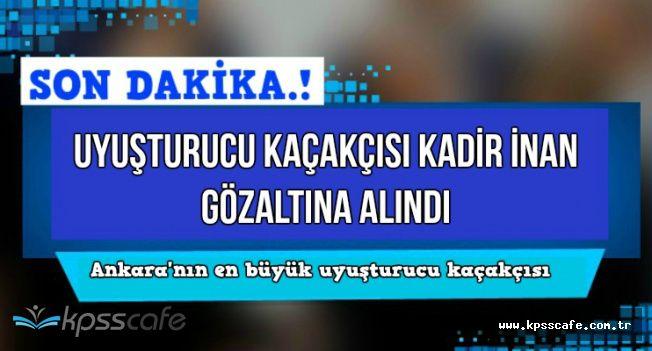 Ankara'nın En Büyük Uyuşturucu Kaçakçısı Kadir İnan Yakalandı (Kadir İnan Kimdir?)