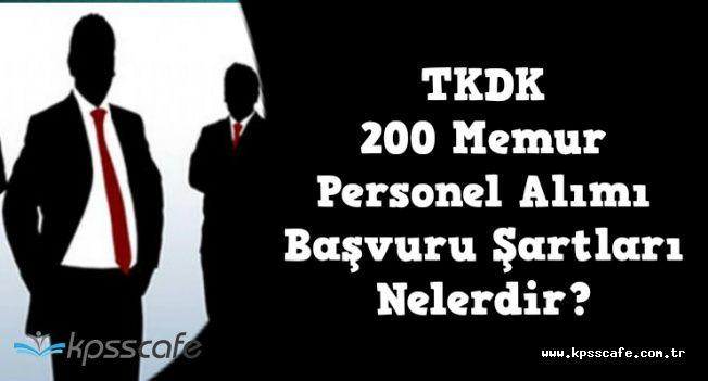 TKDK 200 Memur Alımı Hangi Bölüm Mezunlarından Alınacak? Başvuru Ne Zaman Başlıyor?