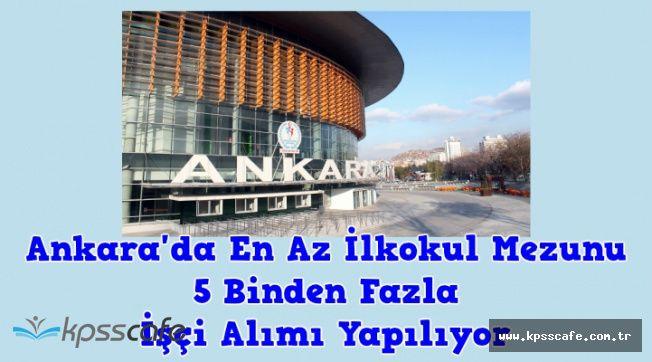 Ankara'ya 5 Binden Fazla Personel ve İşçi Alımı Yapılıyor
