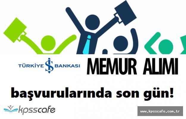 Türkiye İş Bankası Memur Alımı İçin Son Gün 31 Temmuz!
