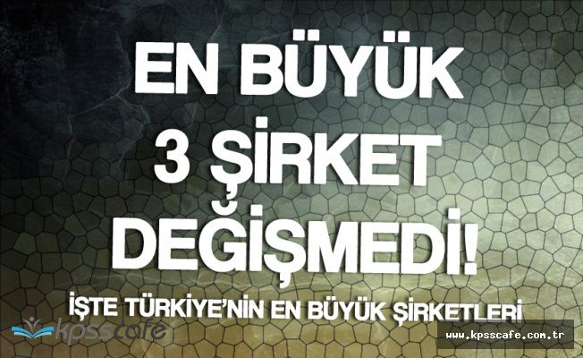 Türkiye'nin En Büyük Şirketi Belli Oldu